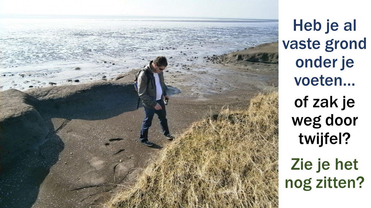 Heb je al vaste grond onder je voeten… of zak je weg door twijfel