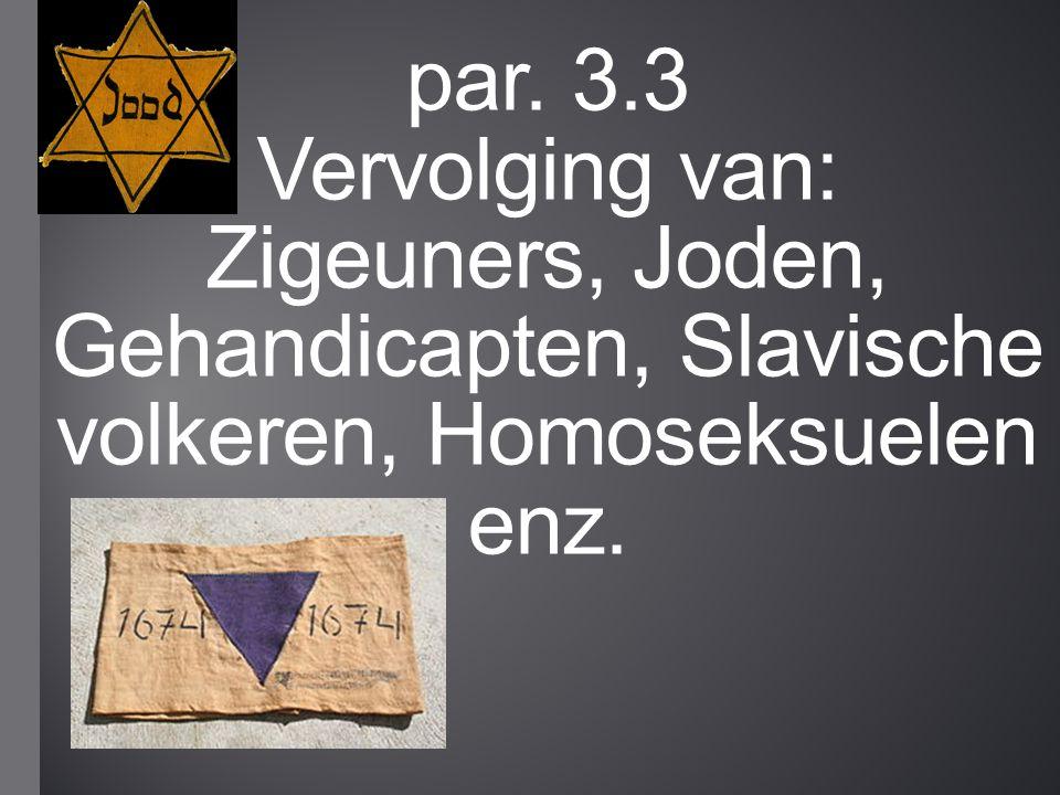 par. 3.3 Vervolging van: Zigeuners, Joden, Gehandicapten, Slavische volkeren, Homoseksuelen enz.
