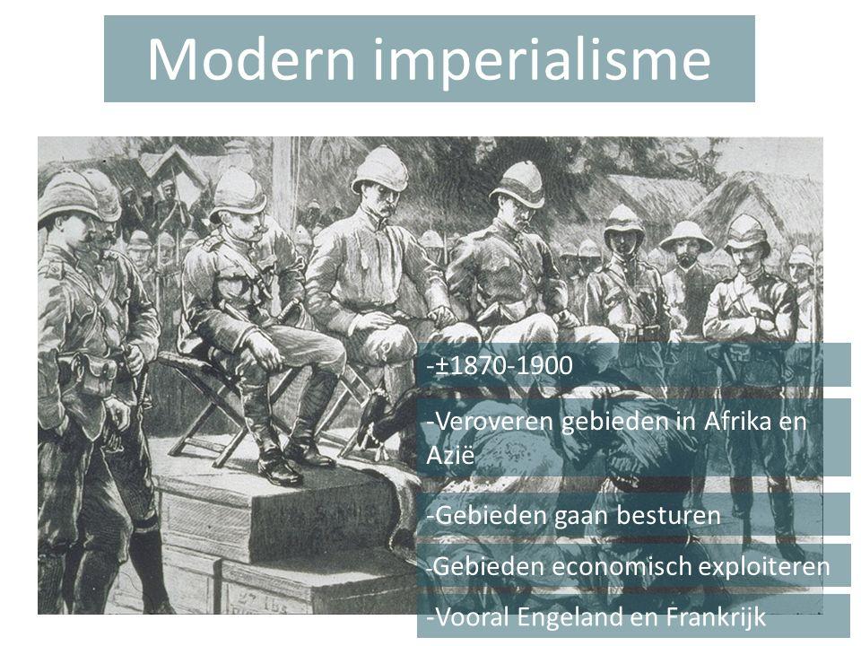 Modern imperialisme -±1870-1900 -Veroveren gebieden in Afrika en Azië