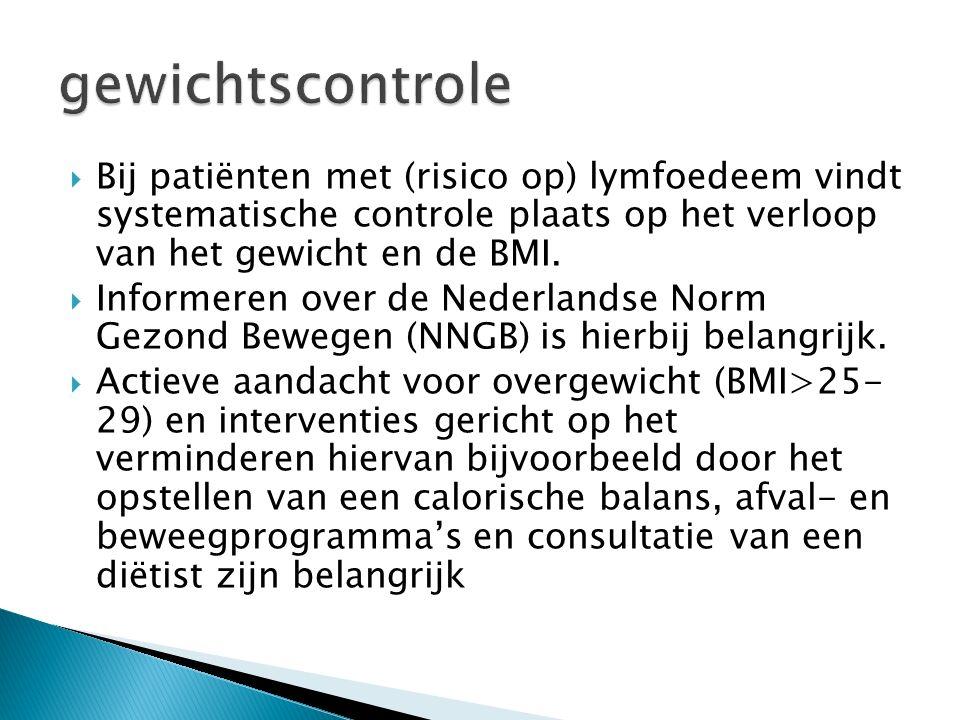 gewichtscontrole Bij patiënten met (risico op) lymfoedeem vindt systematische controle plaats op het verloop van het gewicht en de BMI.