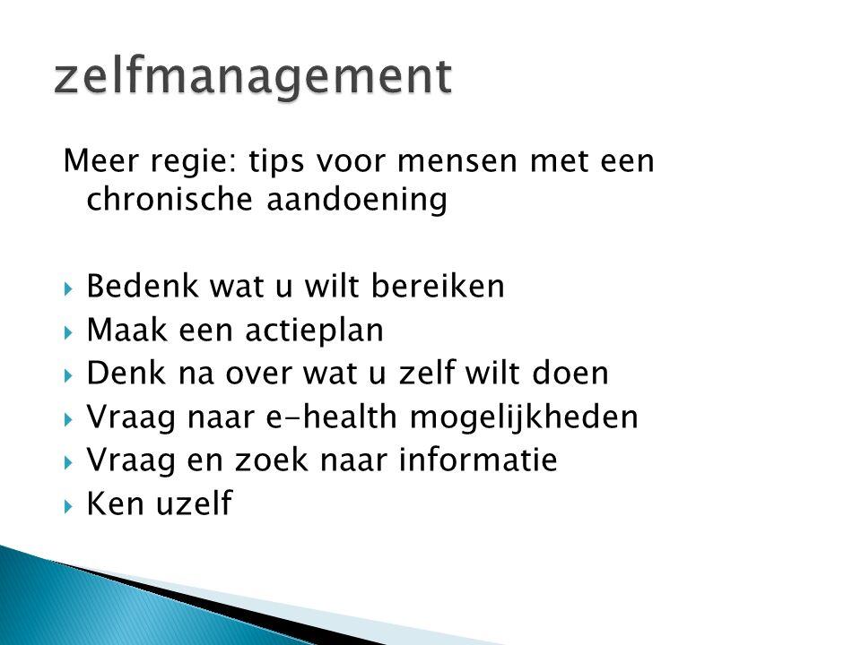 zelfmanagement Meer regie: tips voor mensen met een chronische aandoening. Bedenk wat u wilt bereiken.