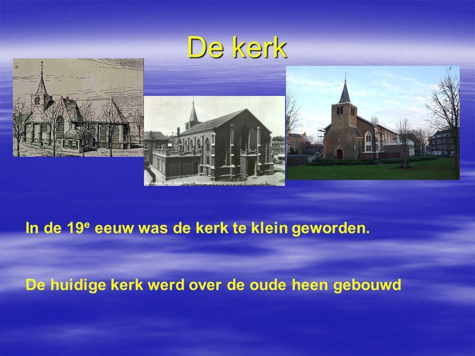 De kerk In de 19e eeuw was de kerk te klein geworden.