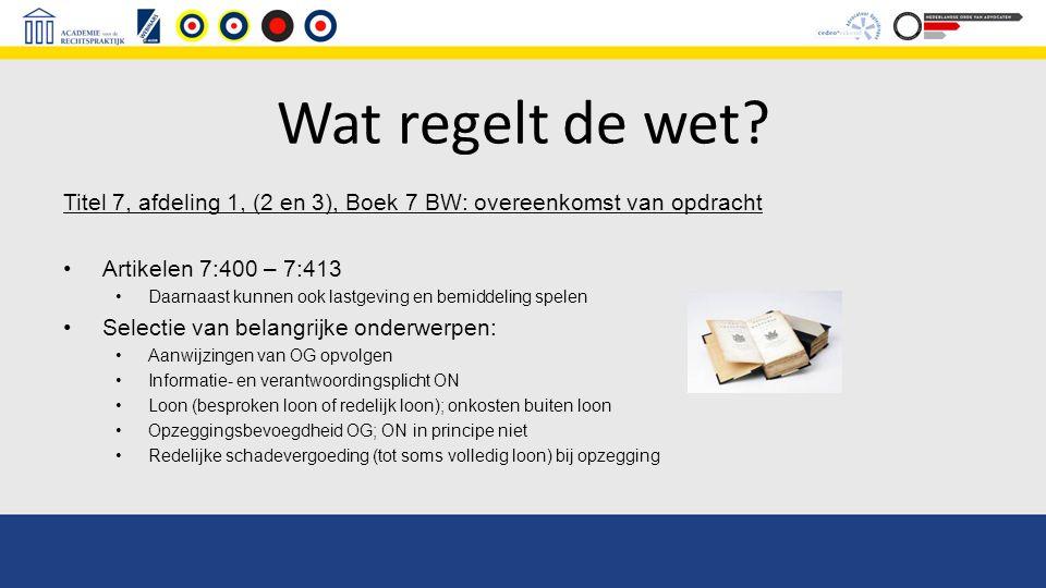 Wat regelt de wet Titel 7, afdeling 1, (2 en 3), Boek 7 BW: overeenkomst van opdracht. Artikelen 7:400 – 7:413.