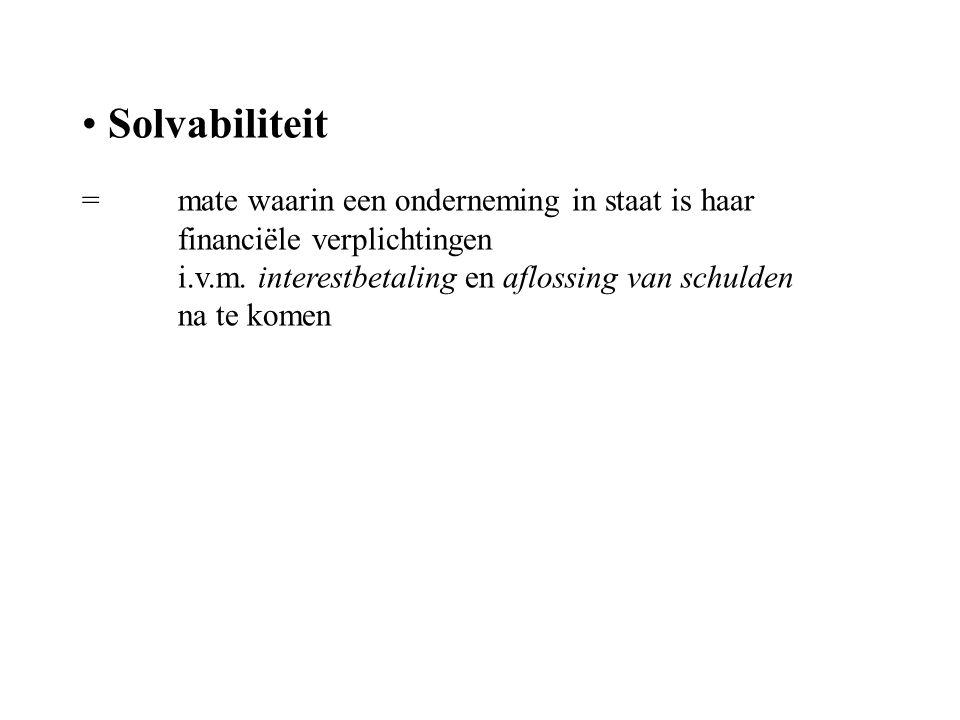 Solvabiliteit = mate waarin een onderneming in staat is haar