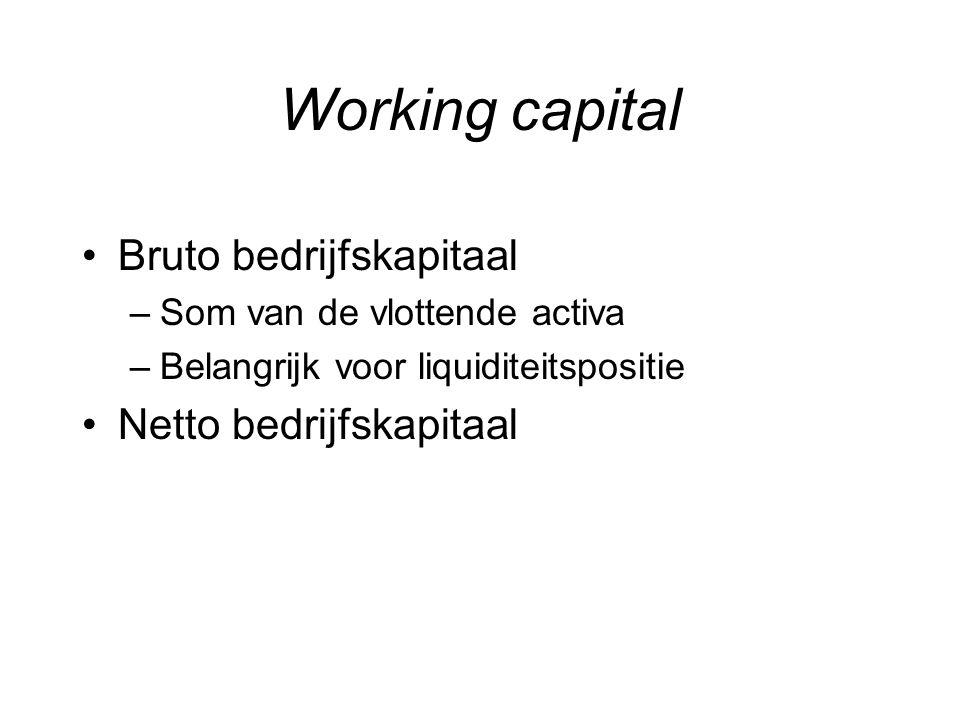 Working capital Bruto bedrijfskapitaal Netto bedrijfskapitaal
