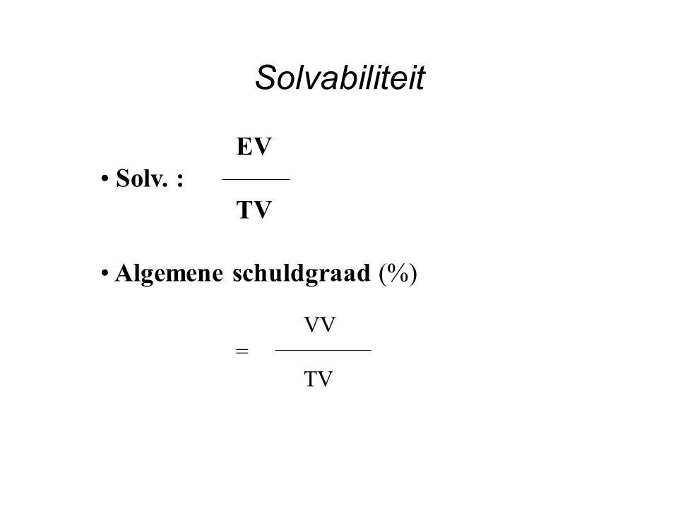 Solvabiliteit EV Solv. : TV Algemene schuldgraad (%) VV =
