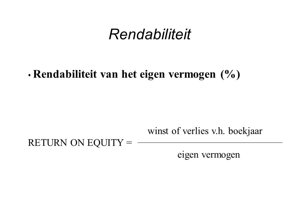 Rendabiliteit RETURN ON EQUITY = eigen vermogen