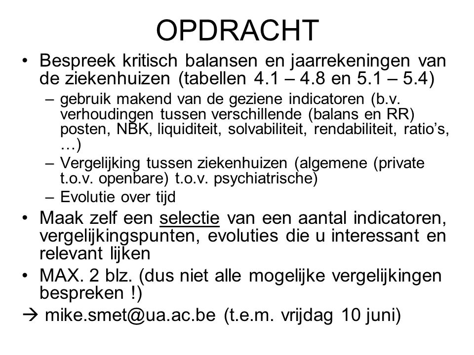 OPDRACHT Bespreek kritisch balansen en jaarrekeningen van de ziekenhuizen (tabellen 4.1 – 4.8 en 5.1 – 5.4)