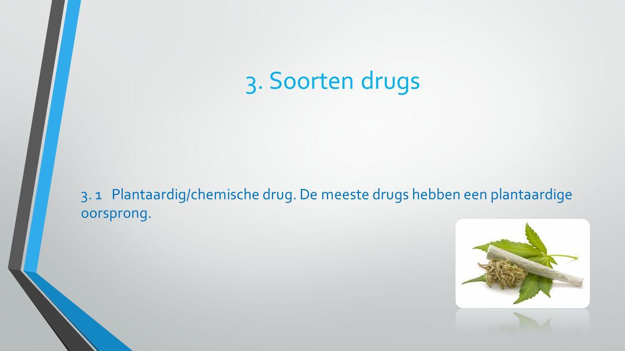 3. Soorten drugs 3. 1 Plantaardig/chemische drug.