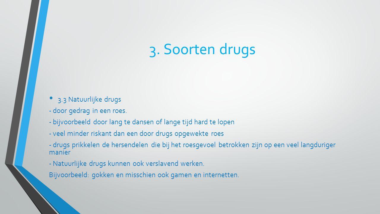 3. Soorten drugs 3.3 Natuurlijke drugs - door gedrag in een roes.