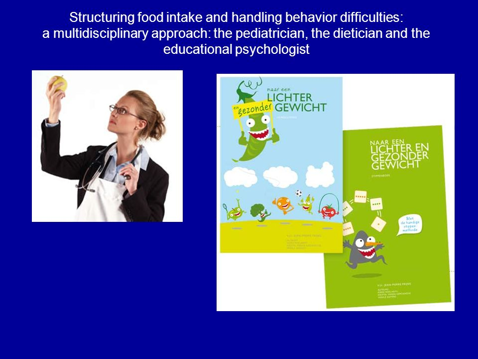 Structuring food intake and handling behavior difficulties: a multidisciplinary approach: the pediatrician, the dietician and the educational psychologist