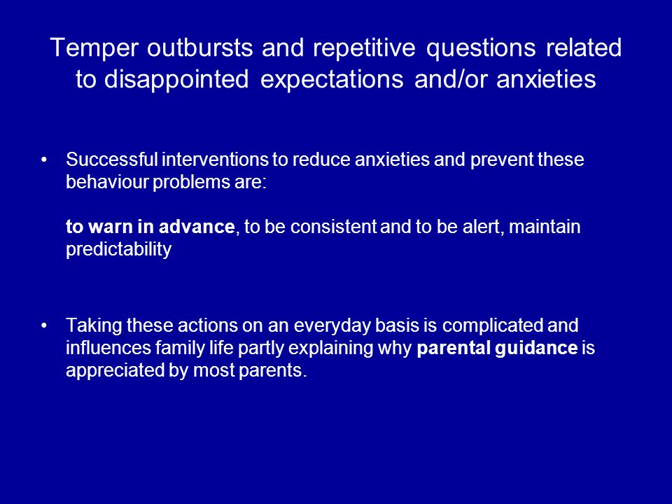 Temper outbursts and repetitive questions related to disappointed expectations and/or anxieties