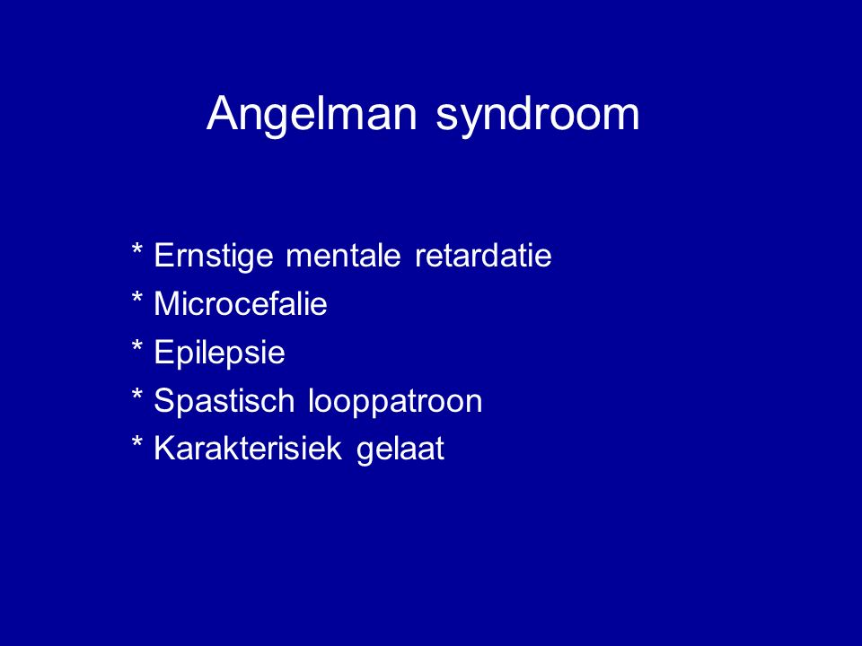 Angelman syndroom * Ernstige mentale retardatie * Microcefalie