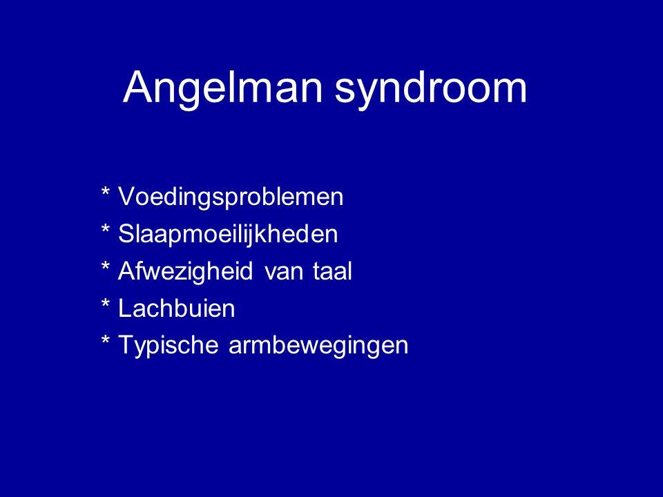 Angelman syndroom * Voedingsproblemen * Slaapmoeilijkheden