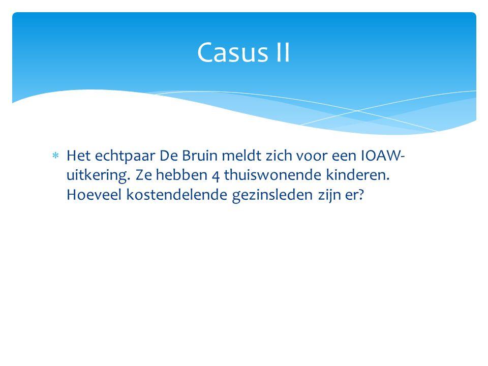 Casus II Het echtpaar De Bruin meldt zich voor een IOAW-uitkering.