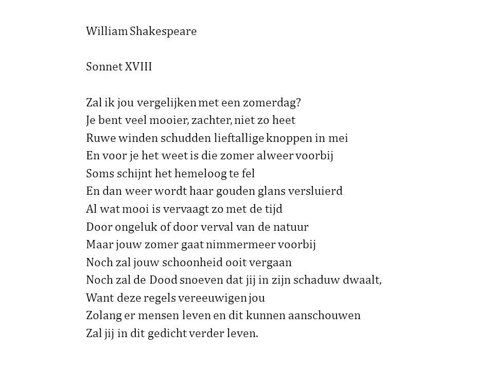 William Shakespeare Sonnet XVIII. Zal ik jou vergelijken met een zomerdag Je bent veel mooier, zachter, niet zo heet.