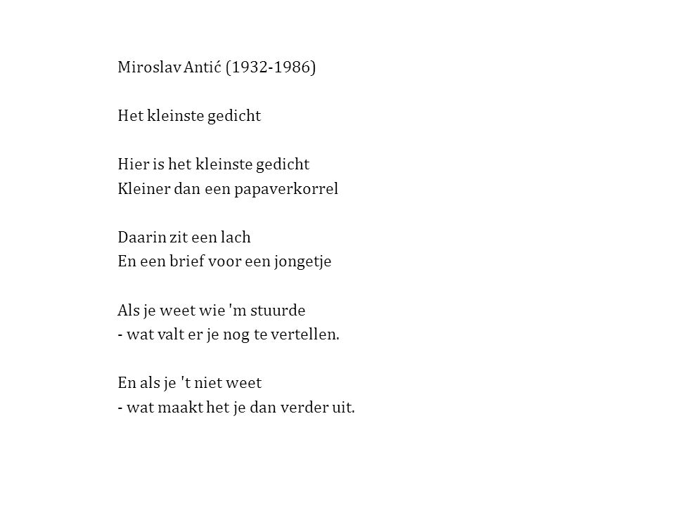 Miroslav Antić (1932-1986) Het kleinste gedicht. Hier is het kleinste gedicht. Kleiner dan een papaverkorrel.