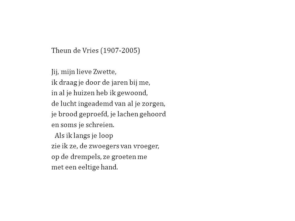 Theun de Vries (1907-2005) Jij, mijn lieve Zwette, ik draag je door de jaren bij me, in al je huizen heb ik gewoond,