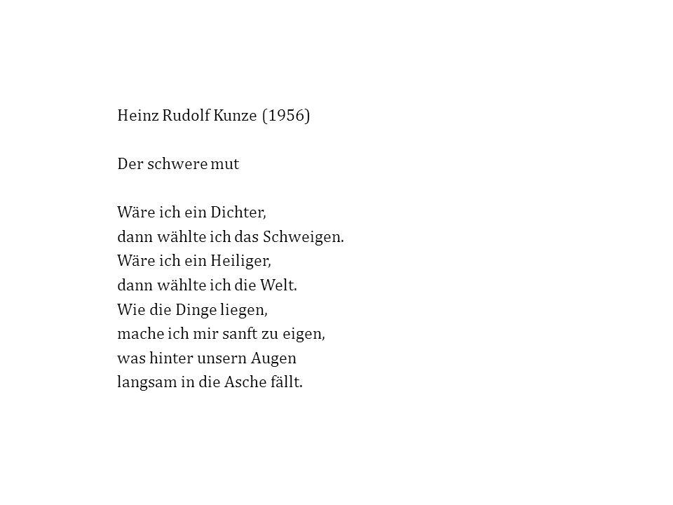 Heinz Rudolf Kunze (1956) Der schwere mut. Wäre ich ein Dichter, dann wählte ich das Schweigen.