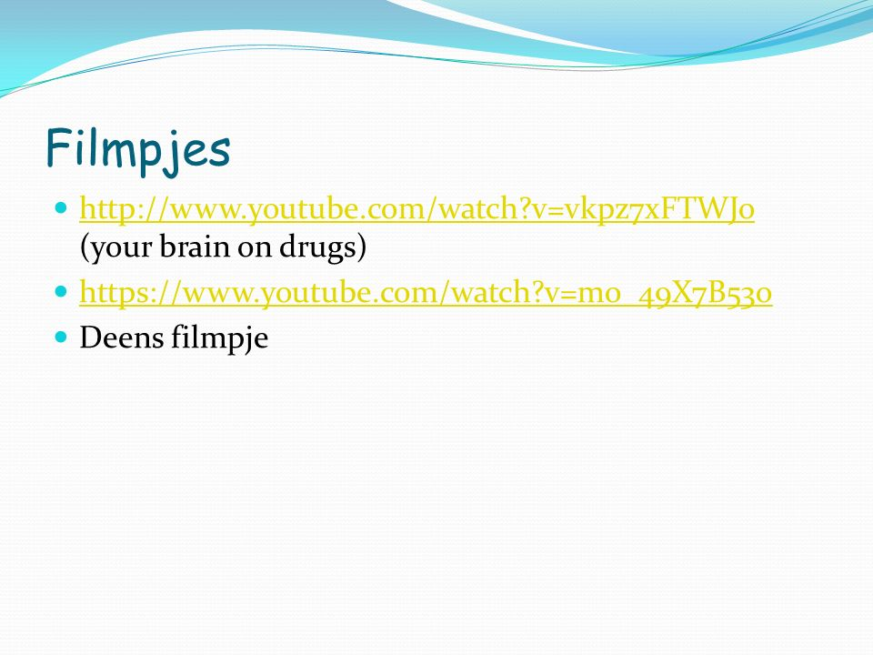 Filmpjes http://www.youtube.com/watch v=vkpz7xFTWJo (your brain on drugs) https://www.youtube.com/watch v=mo_49X7B53o.