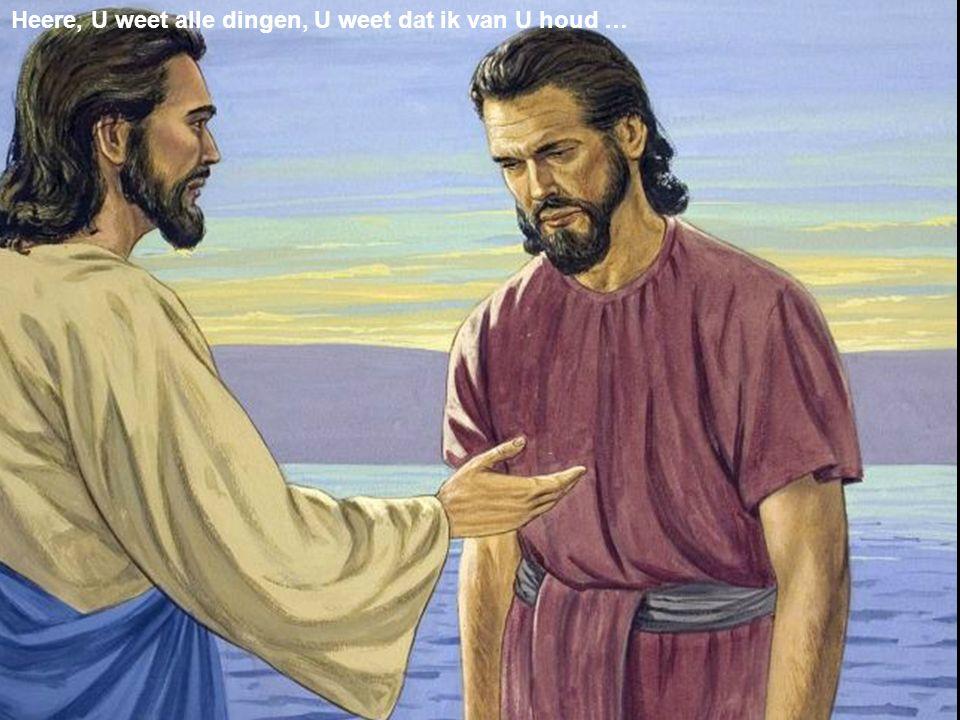 Heere, U weet alle dingen, U weet dat ik van U houd …
