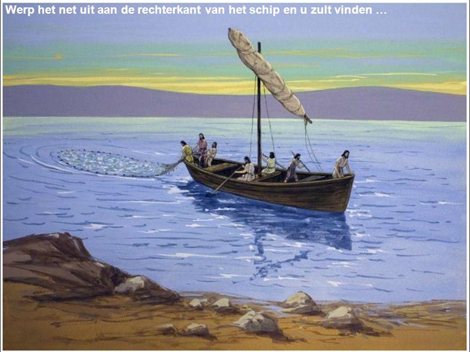 Werp het net uit aan de rechterkant van het schip en u zult vinden …