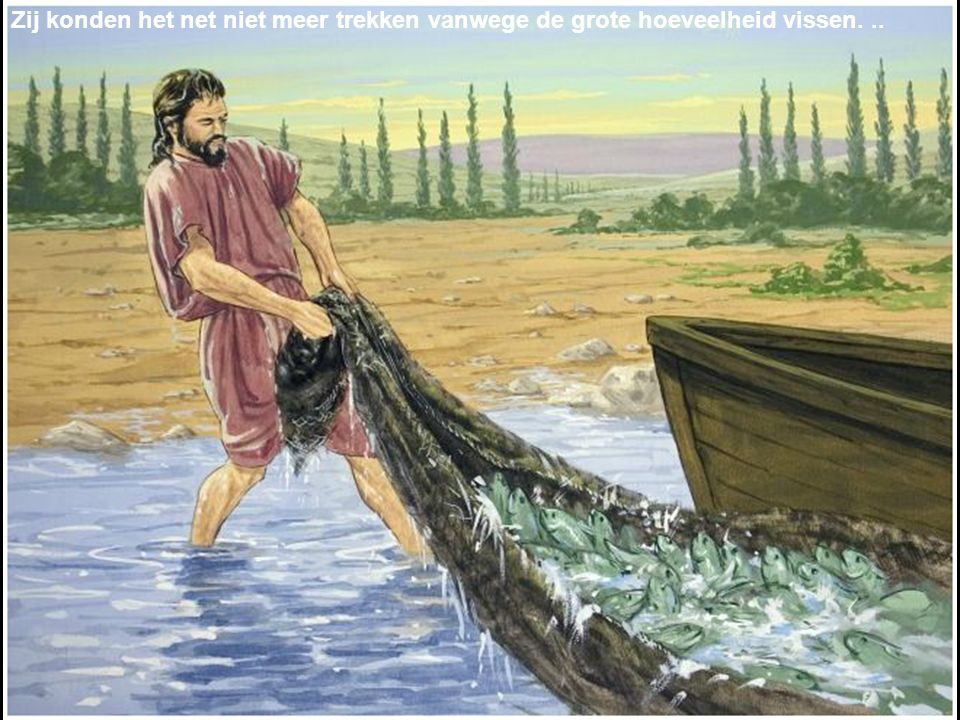 Zij konden het net niet meer trekken vanwege de grote hoeveelheid vissen. ..