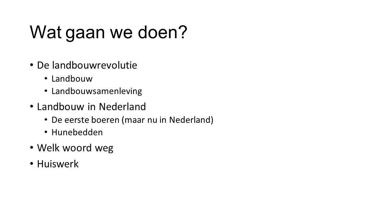 Wat gaan we doen De landbouwrevolutie Landbouw in Nederland