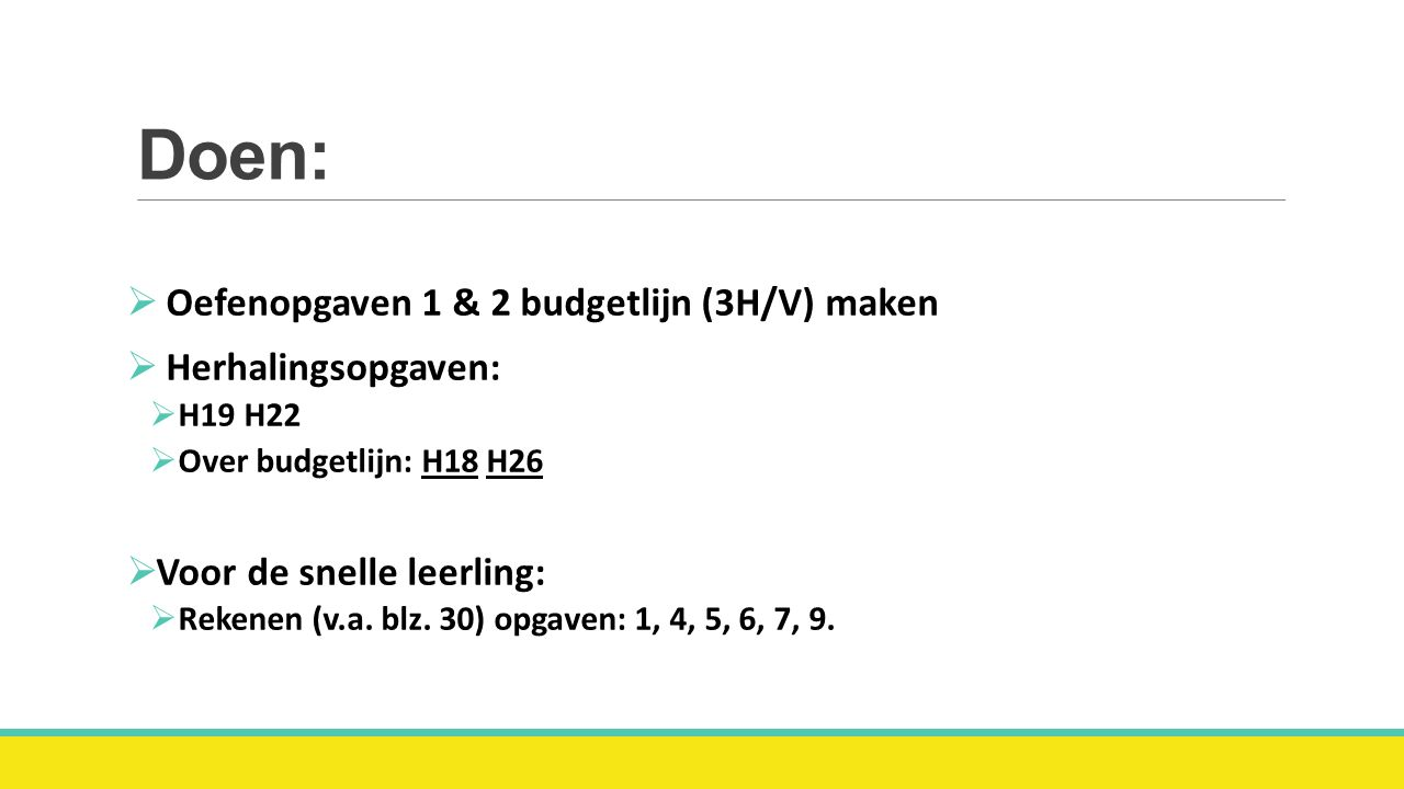 Doen: Oefenopgaven 1 & 2 budgetlijn (3H/V) maken Herhalingsopgaven: