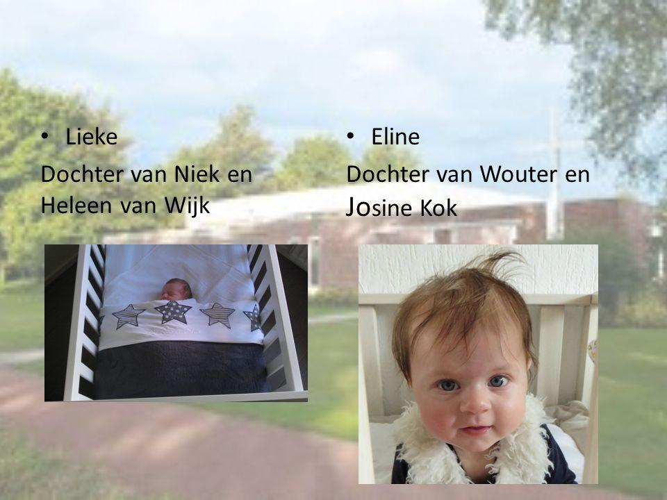 Lieke Dochter van Niek en Heleen van Wijk Eline Dochter van Wouter en Josine Kok