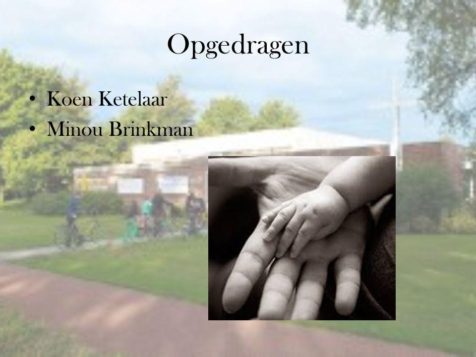 Opgedragen Koen Ketelaar Minou Brinkman