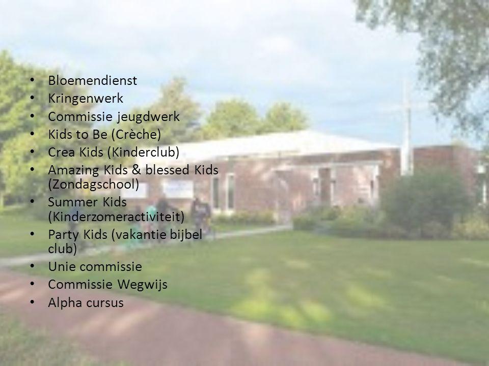 Bloemendienst Kringenwerk. Commissie jeugdwerk. Kids to Be (Crèche) Crea Kids (Kinderclub) Amazing Kids & blessed Kids (Zondagschool)