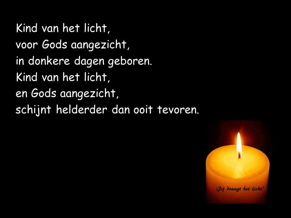 Kind van het licht, voor Gods aangezicht, in donkere dagen geboren.