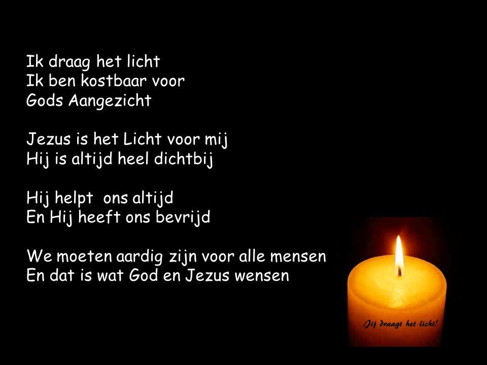 Ik draag het licht Ik ben kostbaar voor. Gods Aangezicht. Jezus is het Licht voor mij. Hij is altijd heel dichtbij.