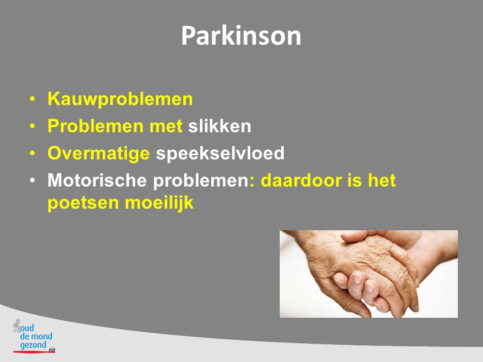 Parkinson Kauwproblemen Problemen met slikken Overmatige speekselvloed
