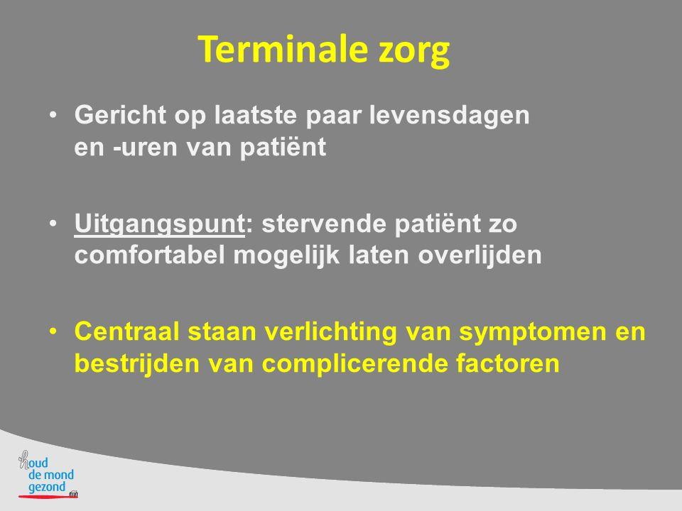 Terminale zorg Gericht op laatste paar levensdagen en -uren van patiënt. Uitgangspunt: stervende patiënt zo comfortabel mogelijk laten overlijden.