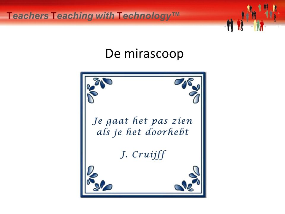 De mirascoop Einde Teachers Teaching with Technology™