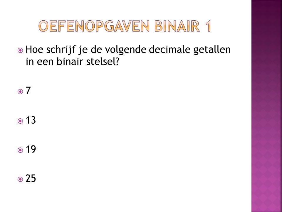 Oefenopgaven binair 1 Hoe schrijf je de volgende decimale getallen in een binair stelsel 7. 13.
