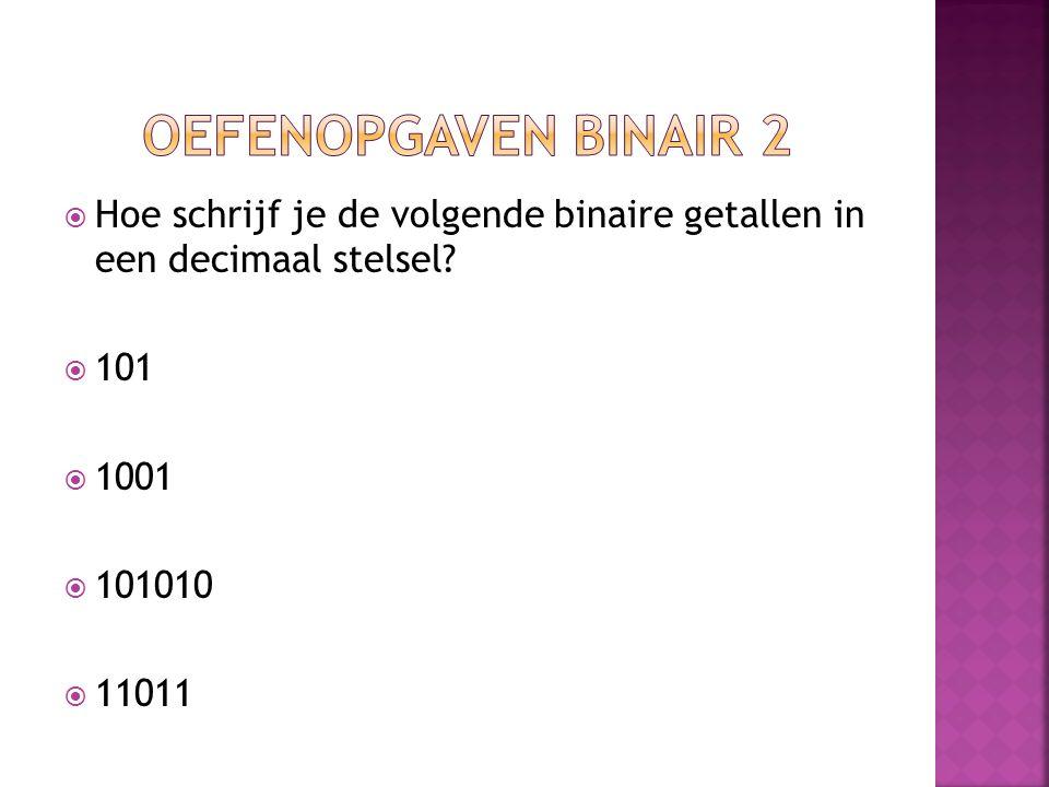 Oefenopgaven binair 2 Hoe schrijf je de volgende binaire getallen in een decimaal stelsel 101. 1001.