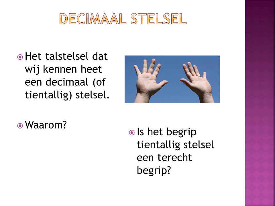 Decimaal stelsel Het talstelsel dat wij kennen heet een decimaal (of tientallig) stelsel. Waarom