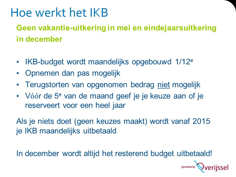 Hoe werkt het IKB Geen vakantie-uitkering in mei en eindejaarsuitkering. in december. IKB-budget wordt maandelijks opgebouwd 1/12e.