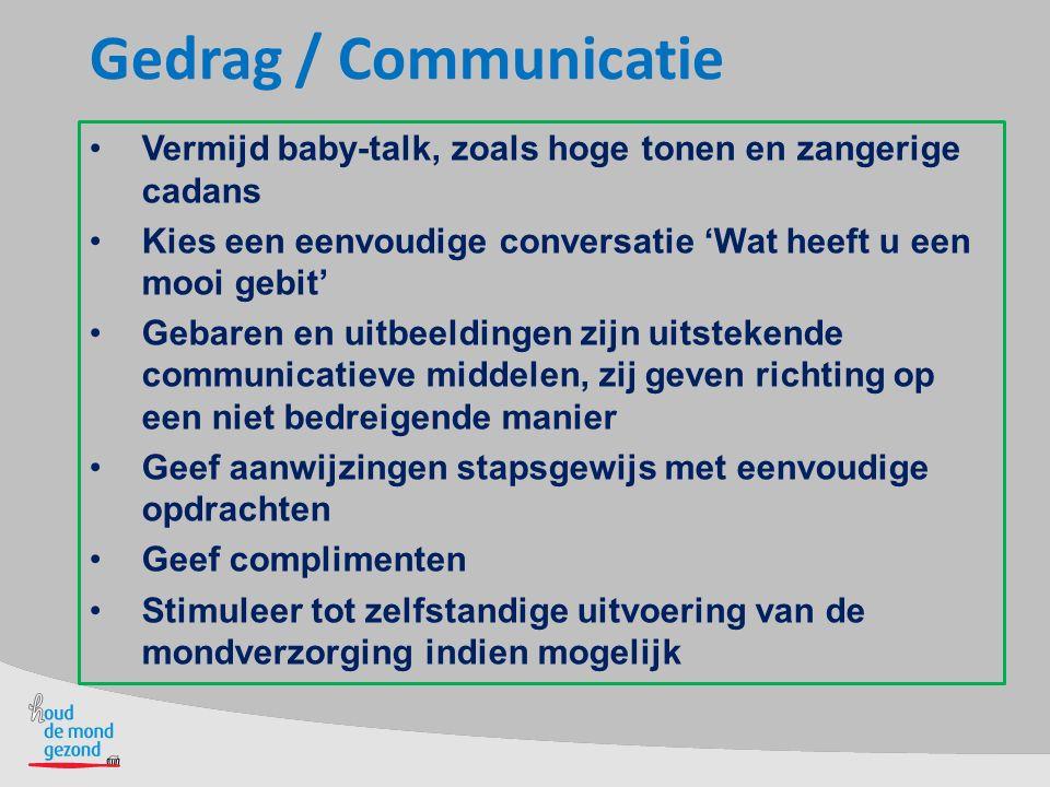 Gedrag / Communicatie Vermijd baby-talk, zoals hoge tonen en zangerige cadans. Kies een eenvoudige conversatie 'Wat heeft u een mooi gebit'
