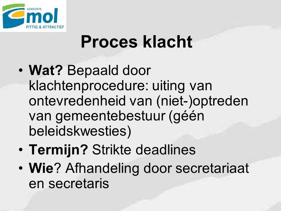 Proces klacht Wat Bepaald door klachtenprocedure: uiting van ontevredenheid van (niet-)optreden van gemeentebestuur (géén beleidskwesties)