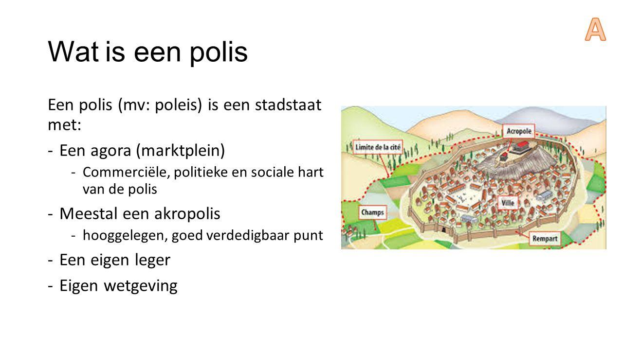 A Wat is een polis Een polis (mv: poleis) is een stadstaat met: