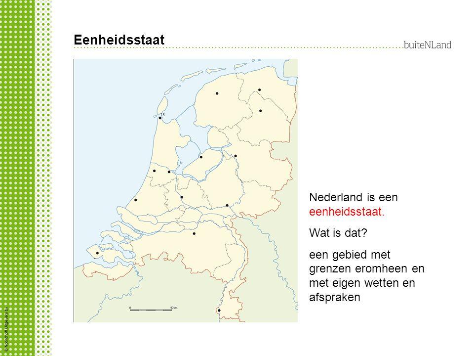 Eenheidsstaat Nederland is een eenheidsstaat. Wat is dat