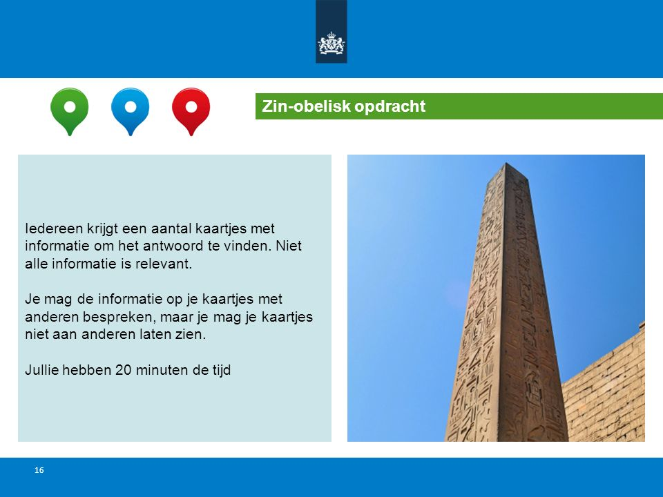 Zin-obelisk opdracht Iedereen krijgt een aantal kaartjes met informatie om het antwoord te vinden. Niet alle informatie is relevant.