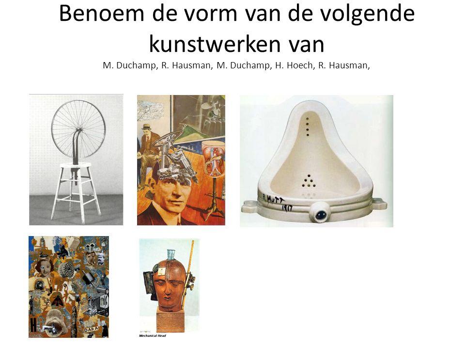 Benoem de vorm van de volgende kunstwerken van M. Duchamp, R