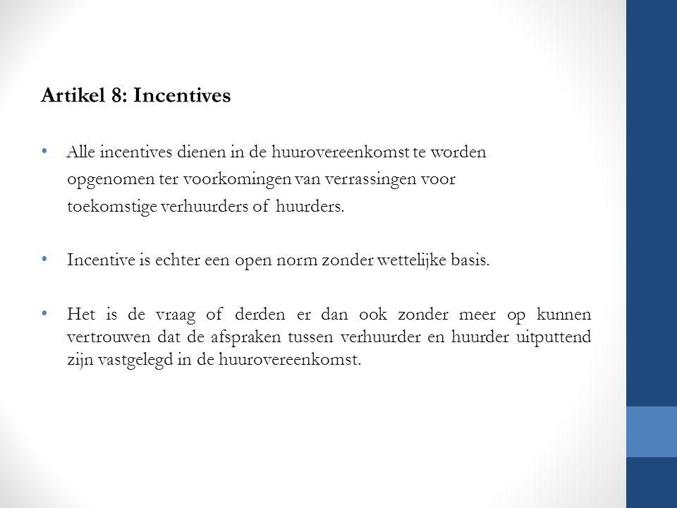 Artikel 8: Incentives Alle incentives dienen in de huurovereenkomst te worden. opgenomen ter voorkomingen van verrassingen voor.