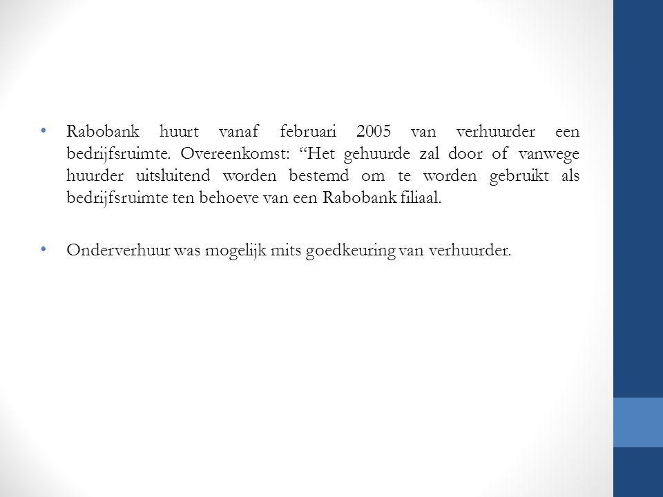 Rabobank huurt vanaf februari 2005 van verhuurder een bedrijfsruimte