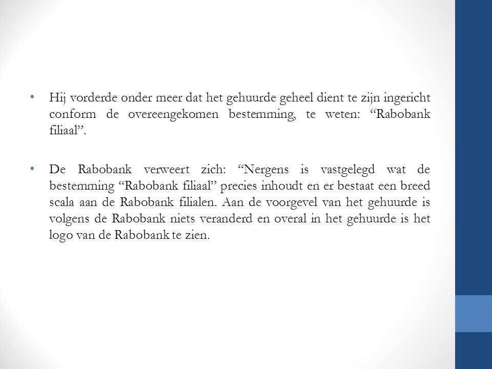 Hij vorderde onder meer dat het gehuurde geheel dient te zijn ingericht conform de overeengekomen bestemming, te weten: Rabobank filiaal .